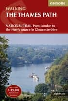 The Thames Path - From London to the river's source in Gloucestershire ebook by Leigh Hatts