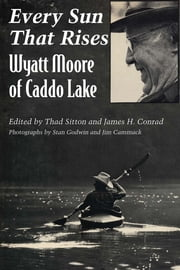 Every Sun That Rises - Wyatt Moore of Caddo Lake ebook by Thad Sitton,James H. Conrad