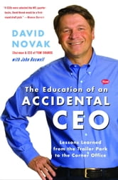 The Education of an Accidental CEO - My Journey from the Trailer Park to the Corner Office ebook by David Novak,John Boswell