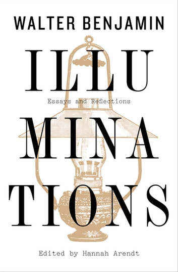 Illuminations - Essays and Reflections ebook by Walter Benjamin,Leon Wieseltier