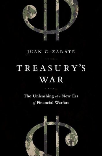Treasury's War - The Unleashing of a New Era of Financial Warfare ebook by Juan Zarate