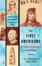 The First Americans - In Pursuit of Archaeology's Greatest Mystery eBook by James Adovasio, Jake Page
