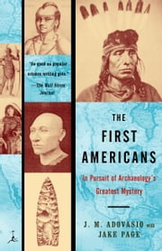 The First Americans - In Pursuit of Archaeology's Greatest Mystery ebook by James Adovasio,Jake Page