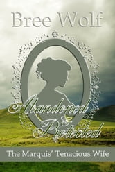 Abandoned & Protected - The Marquis' Tenacious Wife ebook by Bree Wolf