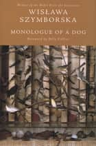 Monologue of a Dog eBook by Wislawa Szymborska, Clare Cavanagh, Stanislaw Baranczak,...