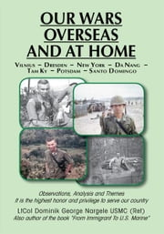 Our Wars Overseas And At Home - LtCol Dominik George Nargele USMC (Ret) ebook by Dominik George Nargele