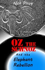 Oz the Schnoz and the Elephant Rebellion ebook by Nick Pirog