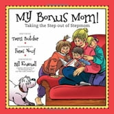 My Bonus Mom! - Taking the Step Out of Stepmom ebook by Tami Butcher