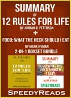 Summary of 12 Rules for Life: An Antidote to Chaos by Jordan B. Peterson + Summary of Food: What the Heck Should I Eat? by Mark Hyman 2-in-1 Boxset Bundle ebook by SpeedyReads