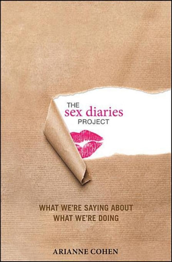 The Sex Diaries Project - What We're Saying about What We're Doing ebook by Arianne Cohen