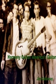 Harmony Guitar America's Guitar ebook by Jim Galloway