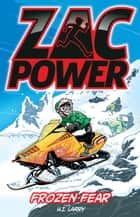 Zac Power Frozen Fear ebook by Larry, H. I.