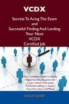 VCDX Secrets To Acing The Exam and Successful Finding And Landing Your Next VCDX Certified Job ebook by Barry Phillip