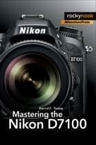 Mastering the Nikon D7100 ebook by Darrell Young