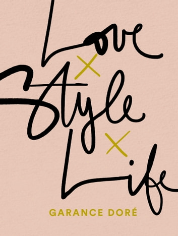 Love Style Life ebook by Garance Dore