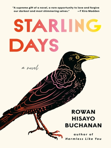 Starling Days - A Novel ebook by Rowan Hisayo Buchanan