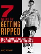 7 Weeks to Getting Ripped ebook by Brett Stewart