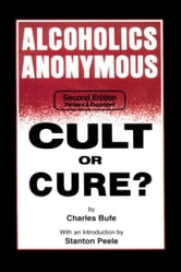 Alcoholics Anonymous: Cult or Cure? ebook by Charles Bufe
