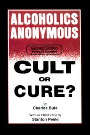 Alcoholics Anonymous: Cult or Cure? ebook by Charles Bufe,Stanton Peele