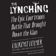The Lynching - The Epic Courtroom Battle That Brought Down the Klan audiobook by Laurence Leamer