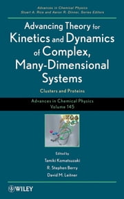 Advances in Chemical Physics, Volume 145 - Advancing Theory for Kinetics and Dynamics of Complex, Many-Dimensional Systems: Clusters and Proteins ebook by Tamiki Komatsuzaki,R. Stephen Berry,David M. Leitner,Stuart A. Rice,Aaron R. Dinner