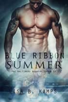 Blue Ribbon Summer - The Baltimore Banners, #3 ebook by Lisa B. Kamps