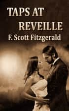 Taps at Reveille - [Short story collections] ebook by F. Scott Fitzgerald