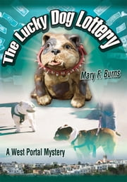 The Lucky Dog Lottery - A West Portal Mystery ebook by Mary F. Burns