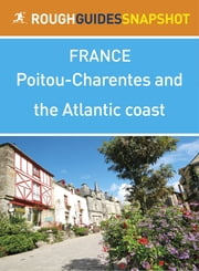 Poitou-Charentes and the Atlantic coast Rough Guides Snapshot France (includes Poitiers, La Rochelle, Île de Ré, Cognac, Bordeaux and the wineries) ebook by Rough Guides Ltd