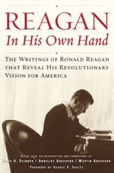 Reagan, In His Own Hand - The Writings of Ronald Reagan that Reveal His Revolutionary Vision for America ebook by