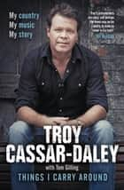 Things I Carry Around ebook by Troy Cassar-Daley, Tom Gilling