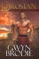 Drostan, A Scottish Historical Romance, The Mackintoshes of Willowbrae Castle - The Highland Moon Series, Book 6 ebook by Gwyn Brodie