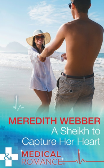 A Sheikh To Capture Her Heart (Mills & Boon Medical) (Wildfire Island Docs, Book 4) ebook by Meredith Webber