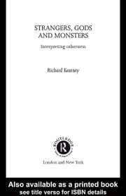 Strangers, Gods and Monsters: Interpreting Otherness ebook by Kearney, Richard