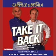 Take It Back - Our Party, Our Country, Our Future audiobook by James Carville, Paul Begala