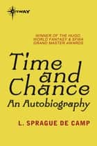 Time and Chance - An Autobiography ebook by L. Sprague deCamp