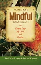 Mindful Meditations for Every Day of Lent and Easter ebook by Rev. Warren J. Savage, Mary Ann McSweeny