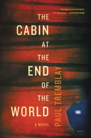 The Cabin at the End of the World - A Novel ebook by Paul Tremblay