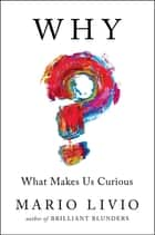 Why? - What Makes Us Curious ebook by Mario Livio