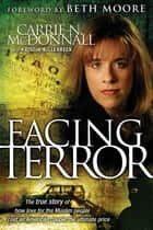 Facing Terror - The True Story of How An American Couple Paid the Ultimate Price Because of Their Love of Muslim People ebook by Carrie McDonnall, Kristin Billerbeck