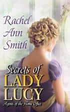Secrets of Lady Lucy ebook by Rachel Ann Smith