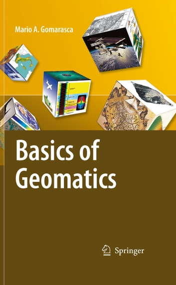Basics of Geomatics ebook by Mario A. Gomarasca