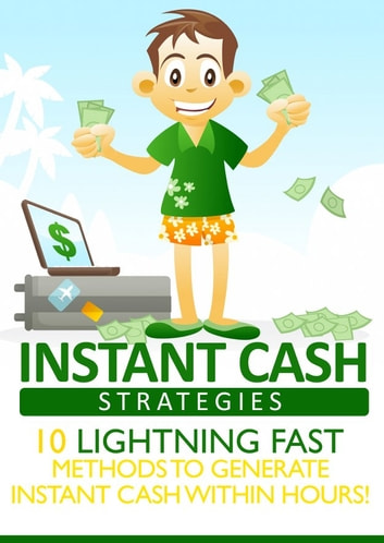 Instant Cash Strategies - 10 Lightning Fast Methods to Generate Instant Cash Within Hours! ebook by Thrivelearning Institute Library