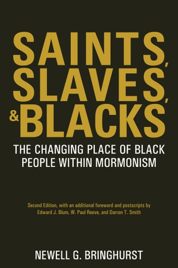 Saints, Slaves, and Blacks: The Changing Place of Black People Within Mormonism, 2nd ed. ebook by Newell G. Bringhurst