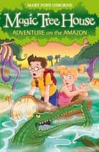 Magic Tree House 6: Adventure on the Amazon ebook by Mary Pope Osborne