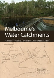 Melbourne's Water Catchments - Perspectives on a World-Class Water Supply ebook by James Viggers, Haylee Weaver, David Lindenmayer