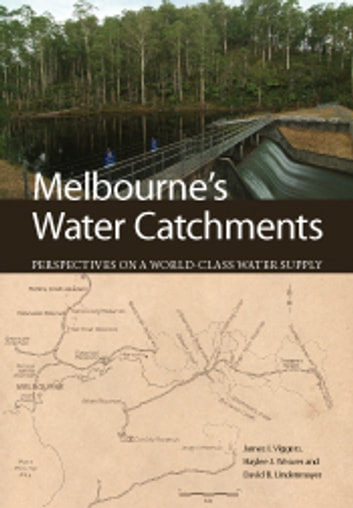 Melbourne's Water Catchments - Perspectives on a World-Class Water Supply ebook by James Viggers,Haylee Weaver,David Lindenmayer