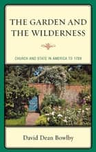 The Garden and the Wilderness ebook by David Dean Bowlby