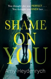 Shame on You - The addictive psychological thriller that will make you question everything you read online ebook by Amy Heydenrych