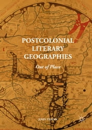 Postcolonial Literary Geographies - Out of Place ebook by John Thieme